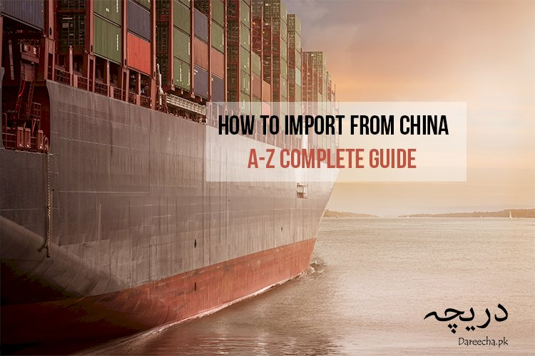 A-Z Complete Guide on How to Import Products from China to Pakistan