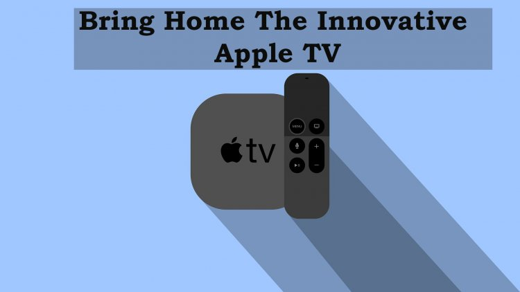 Bring Home The Innovative Apple TV