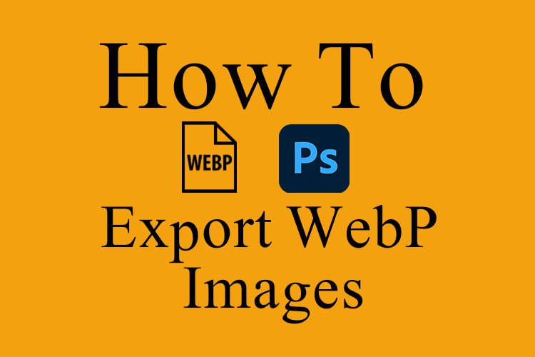 How To Save As WebP Files in Photoshop